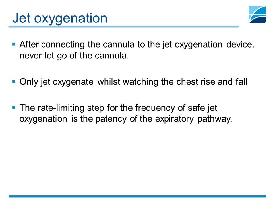 Jet oxygenation After connecting the cannula to the jet oxygenation device, never let go of the cannula.