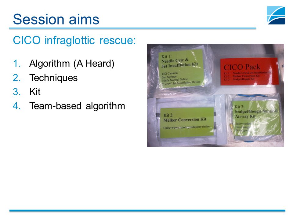 Session aims CICO infraglottic rescue: Algorithm (A Heard) Techniques
