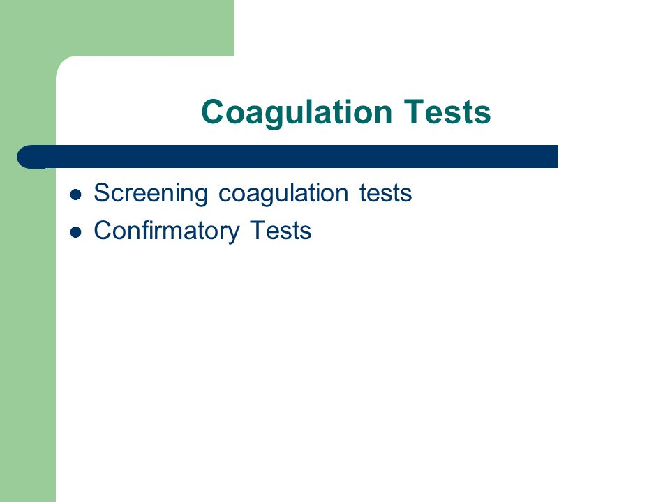 Coagulation Tests Screening coagulation tests Confirmatory Tests