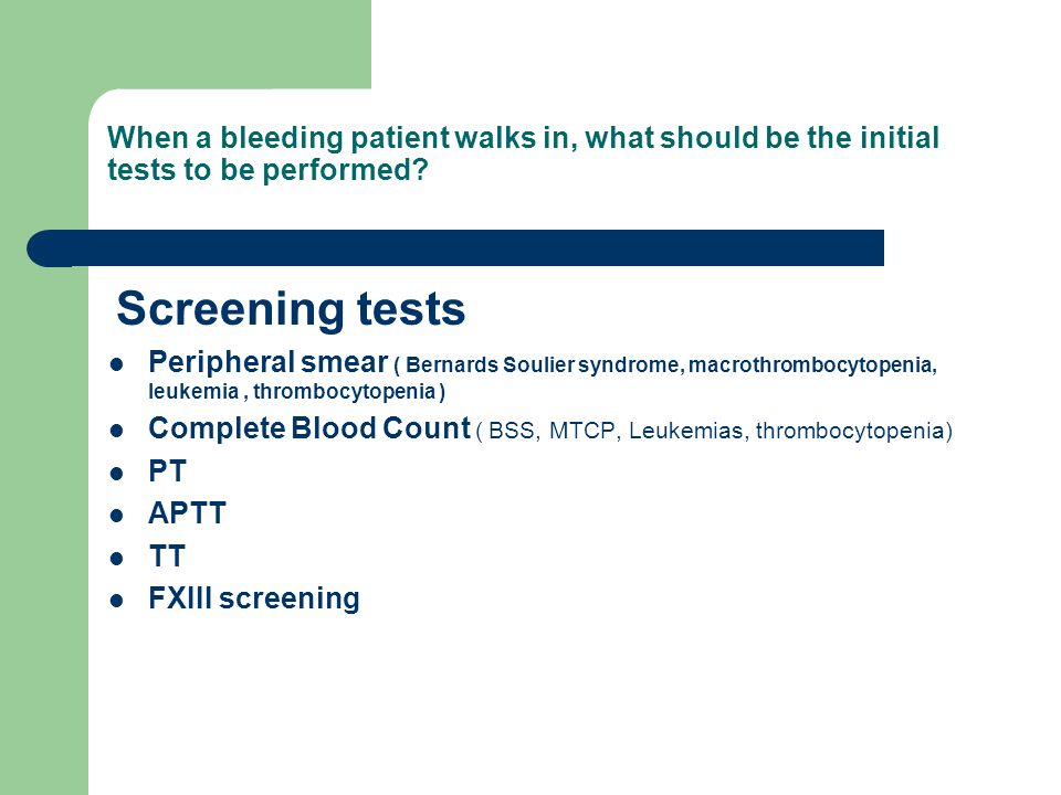 When a bleeding patient walks in, what should be the initial tests to be performed