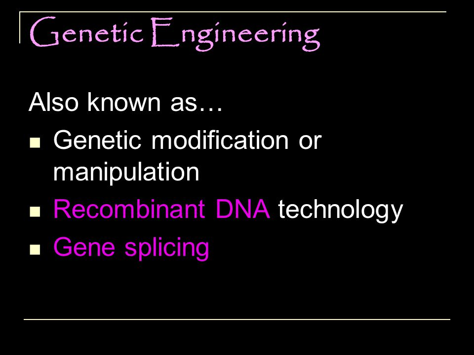 Genetic Engineering Also known as…