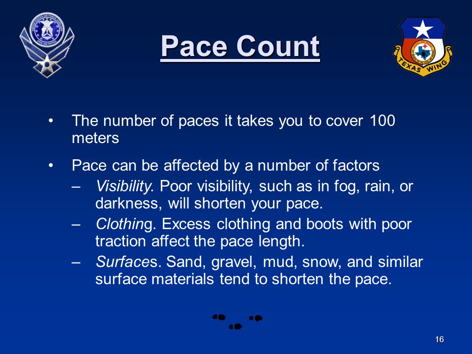 Pace Count The number of paces it takes you to cover 100 meters