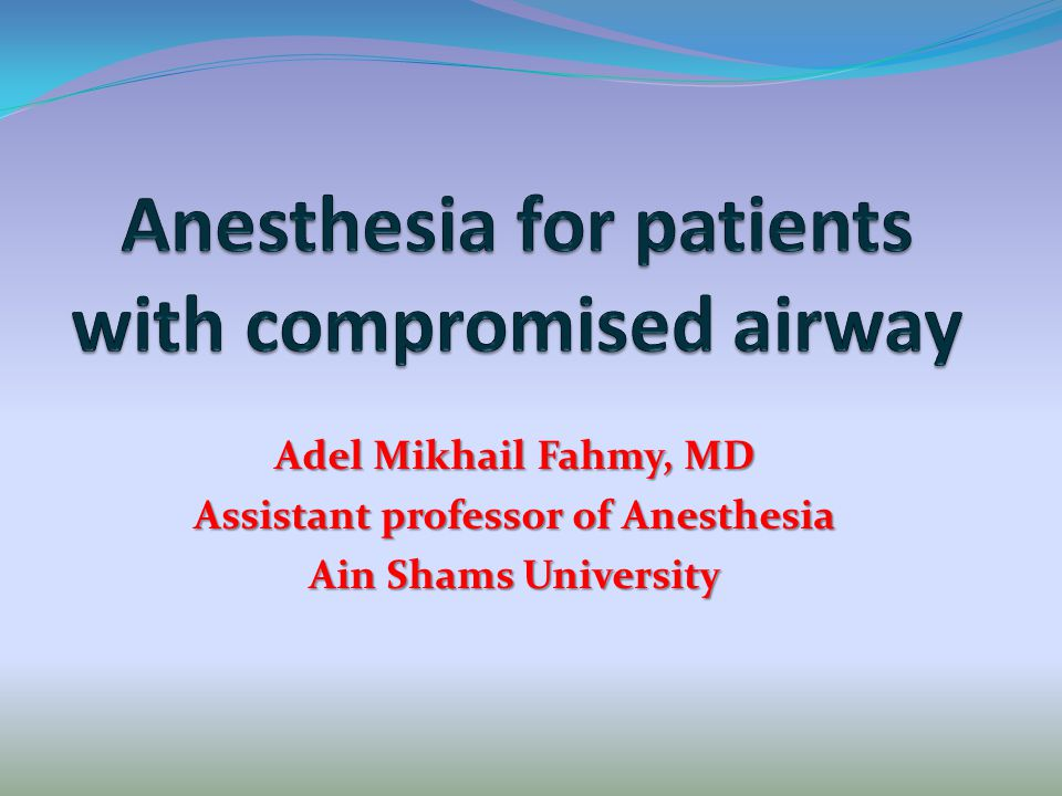 Anesthesia for patients with compromised airway