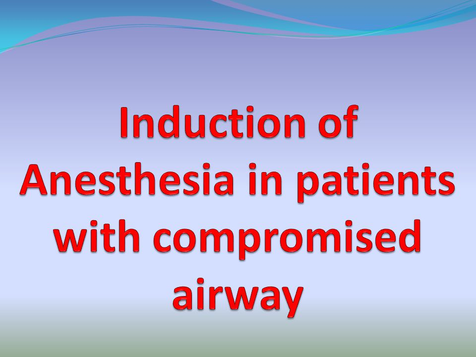 Induction of Anesthesia in patients with compromised airway