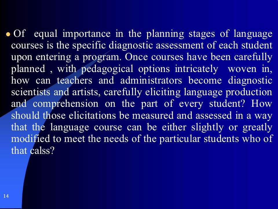 Of equal importance in the planning stages of language courses is the specific diagnostic assessment of each student upon entering a program.