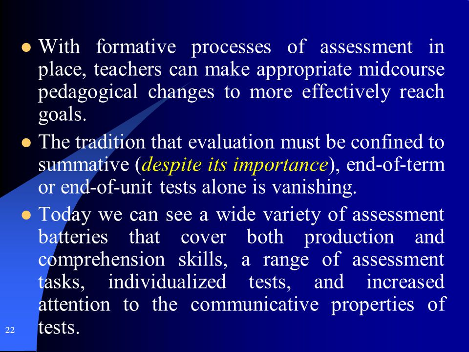 With formative processes of assessment in place, teachers can make appropriate midcourse pedagogical changes to more effectively reach goals.