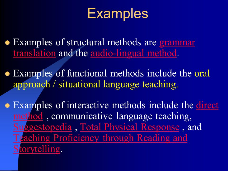 Examples Examples of structural methods are grammar translation and the audio-lingual method.