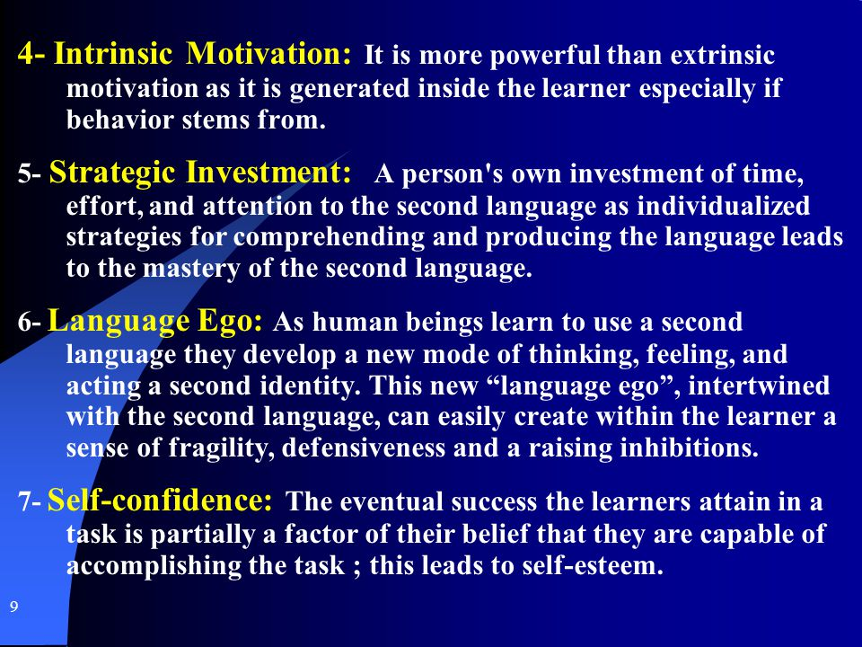 4- Intrinsic Motivation: It is more powerful than extrinsic motivation as it is generated inside the learner especially if behavior stems from.