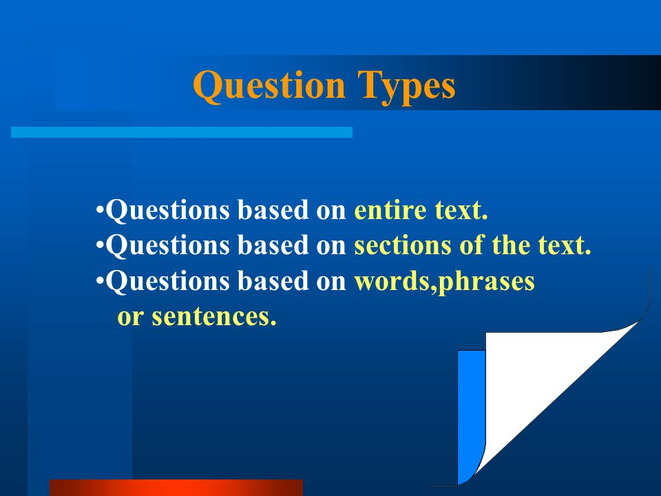 Question Types Questions based on entire text.