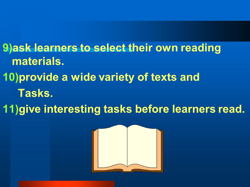 9)ask learners to select their own reading materials.