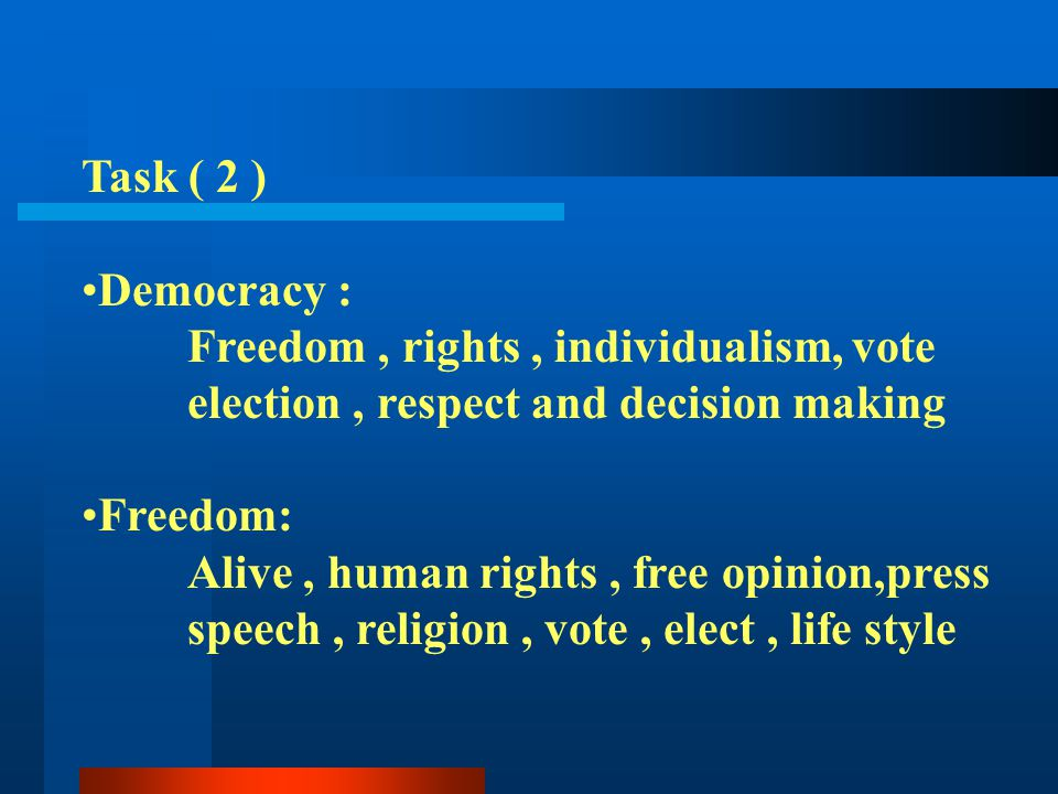 Task ( 2 ) Democracy : Freedom , rights , individualism, vote. election , respect and decision making.