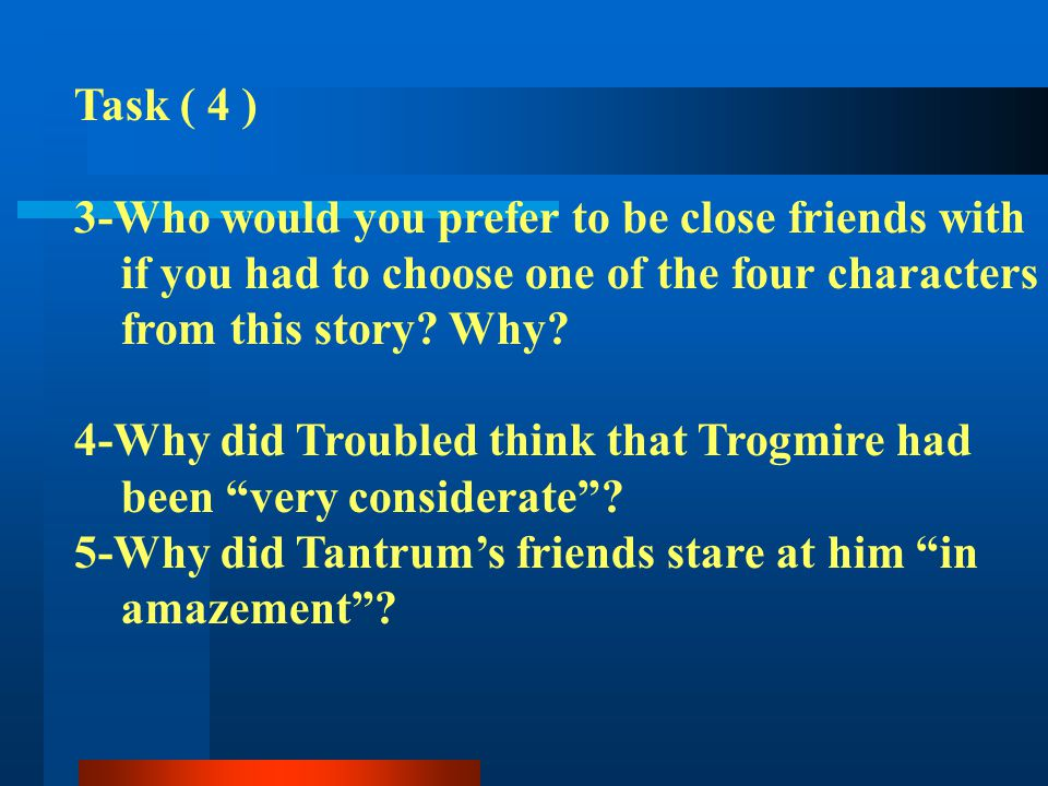 Task ( 4 ) 3-Who would you prefer to be close friends with. if you had to choose one of the four characters.