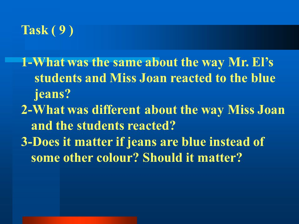 Task ( 9 ) 1-What was the same about the way Mr. El's. students and Miss Joan reacted to the blue.