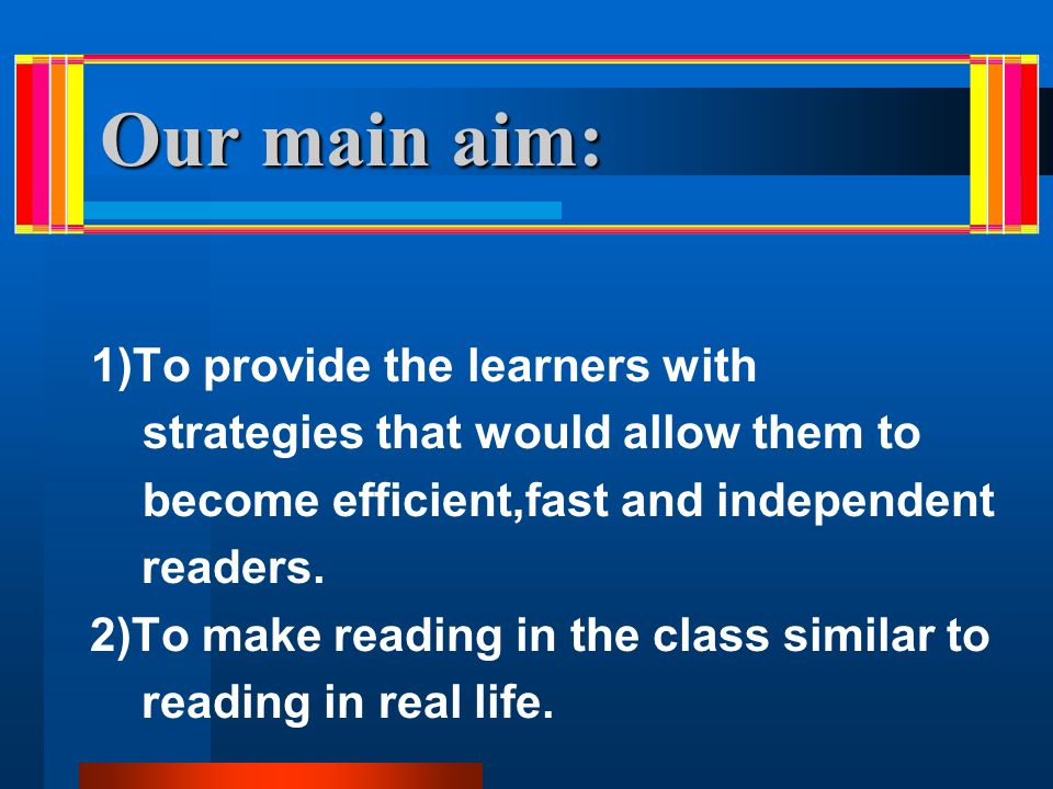 Our main aim: 1)To provide the learners with