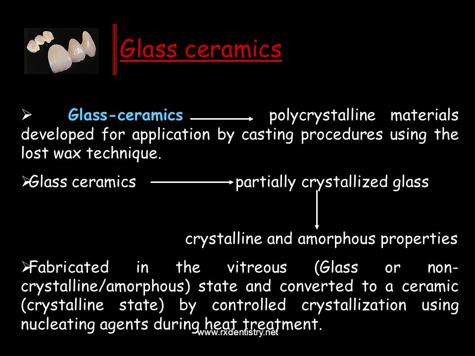 Glass ceramics Glass-ceramics polycrystalline materials developed for application by casting procedures using the lost wax technique.