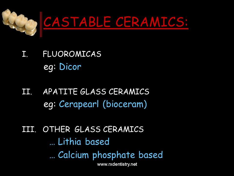 CASTABLE CERAMICS: eg: Dicor eg: Cerapearl (bioceram) … Lithia based
