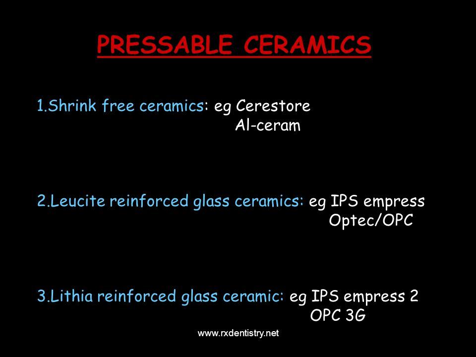 PRESSABLE CERAMICS 1.Shrink free ceramics: eg Cerestore Al-ceram