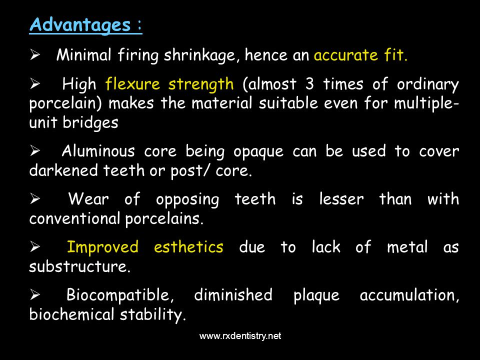 Advantages : Minimal firing shrinkage, hence an accurate fit.