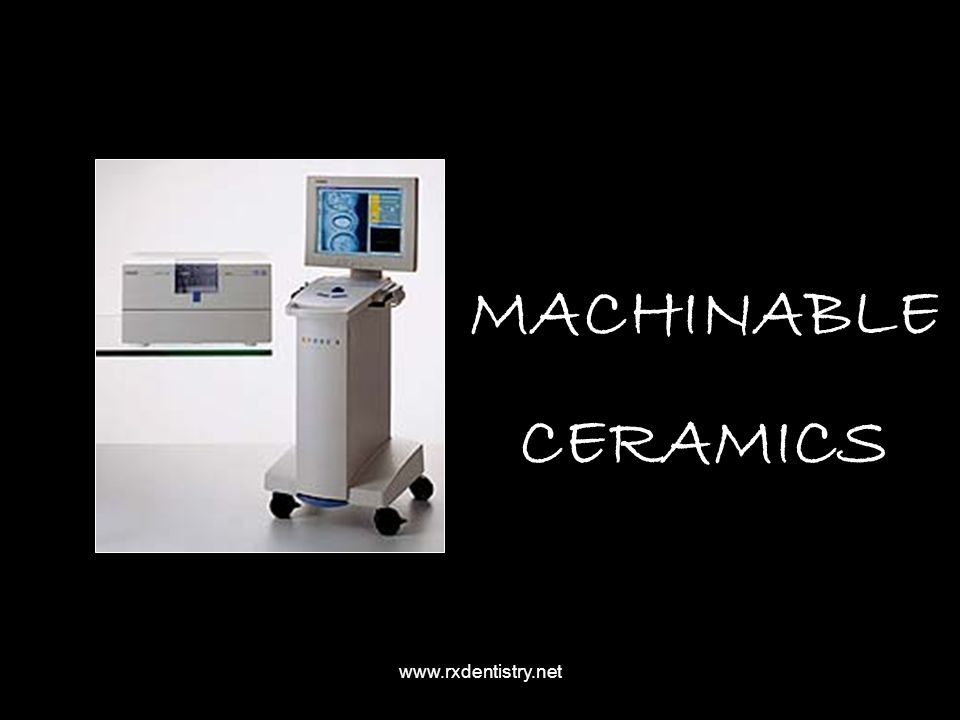 MACHINABLE CERAMICS www.rxdentistry.net