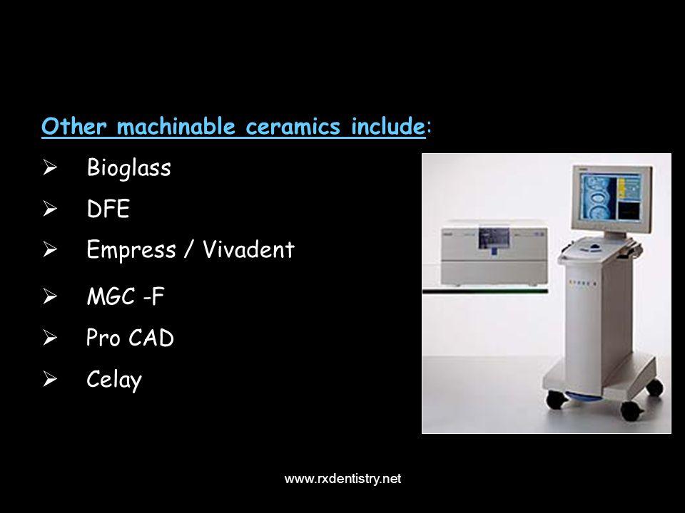 Other machinable ceramics include: Bioglass DFE Empress / Vivadent