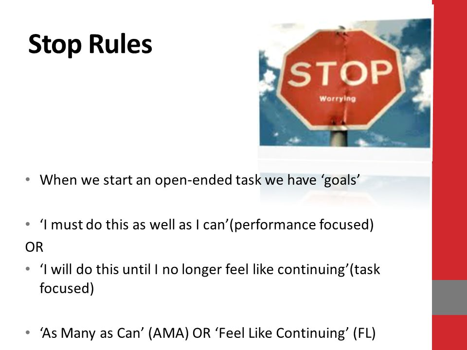 Stop Rules When we start an open-ended task we have 'goals'