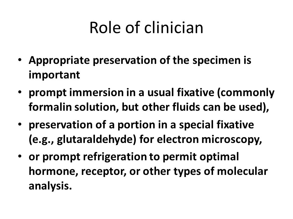 Role of clinician Appropriate preservation of the specimen is important.