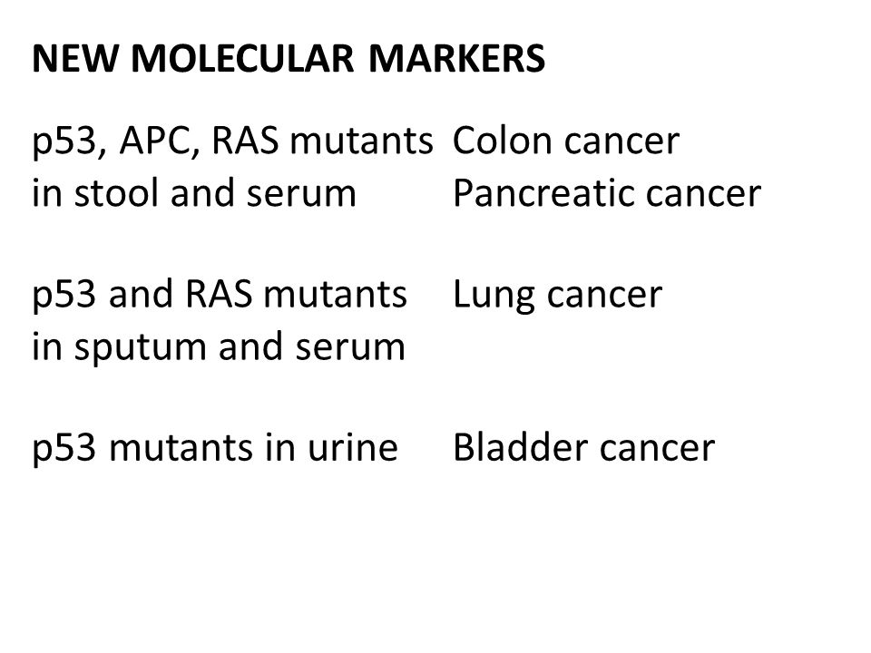 NEW MOLECULAR MARKERS p53, APC, RAS mutants in stool and serum. Colon cancer. Pancreatic cancer. p53 and RAS mutants in sputum and serum.