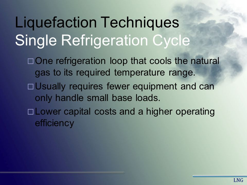 Liquefaction Techniques Single Refrigeration Cycle