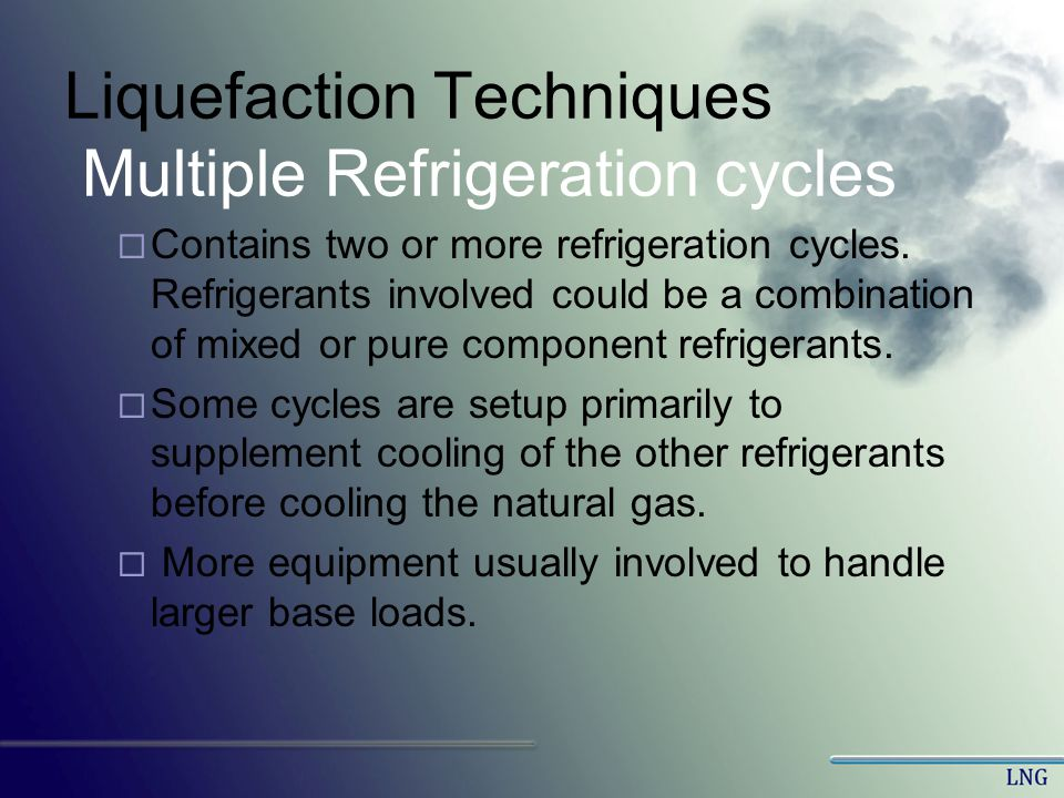 Liquefaction Techniques Multiple Refrigeration cycles