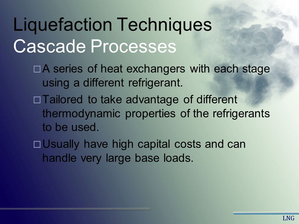Liquefaction Techniques Cascade Processes