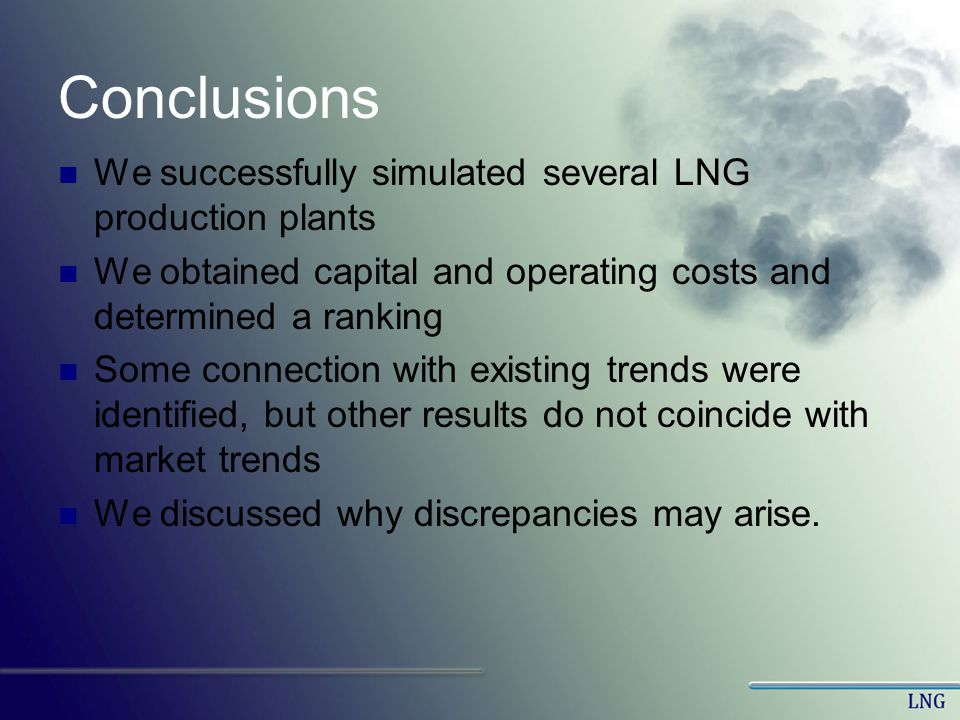 Conclusions We successfully simulated several LNG production plants