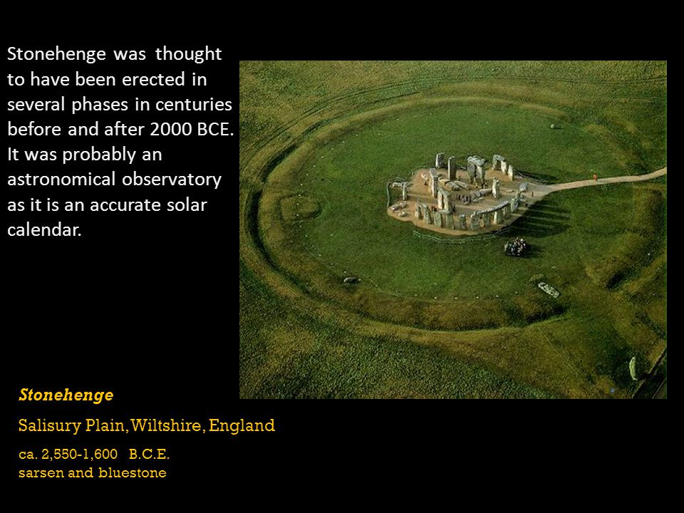 Stonehenge was thought to have been erected in several phases in centuries before and after 2000 BCE.