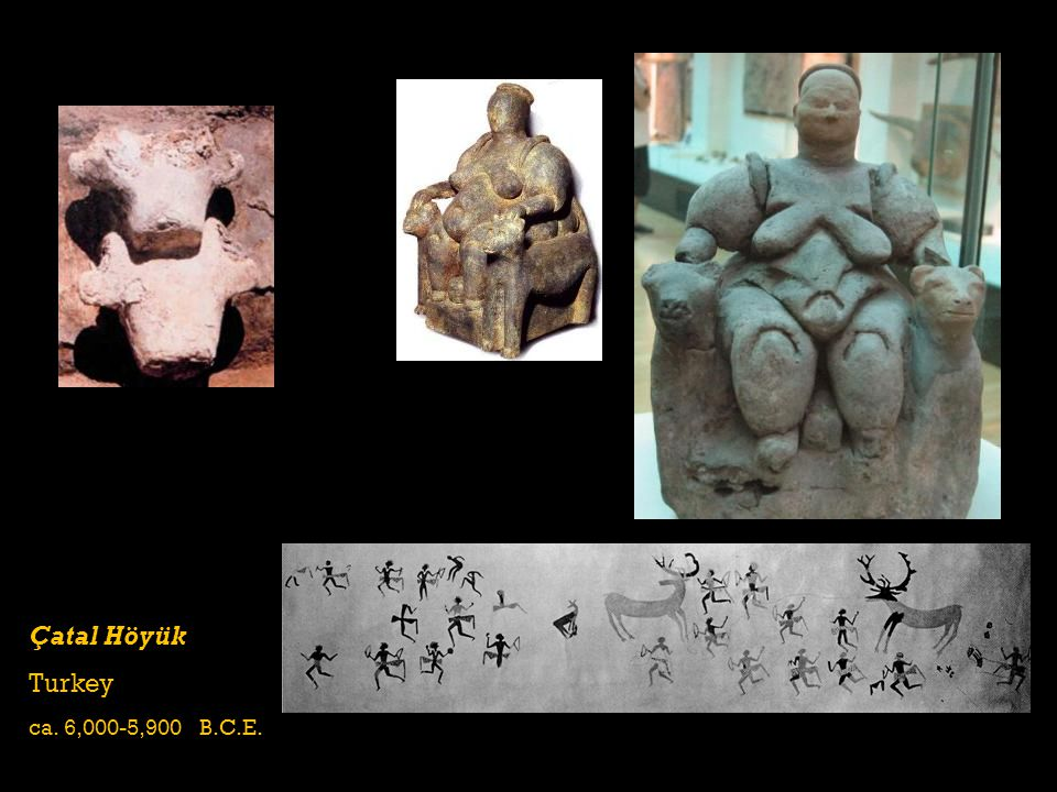 Çatal Höyük Turkey ca. 6,000-5,900 B.C.E.