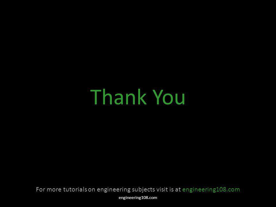 Thank You For more tutorials on engineering subjects visit is at engineering108.com.