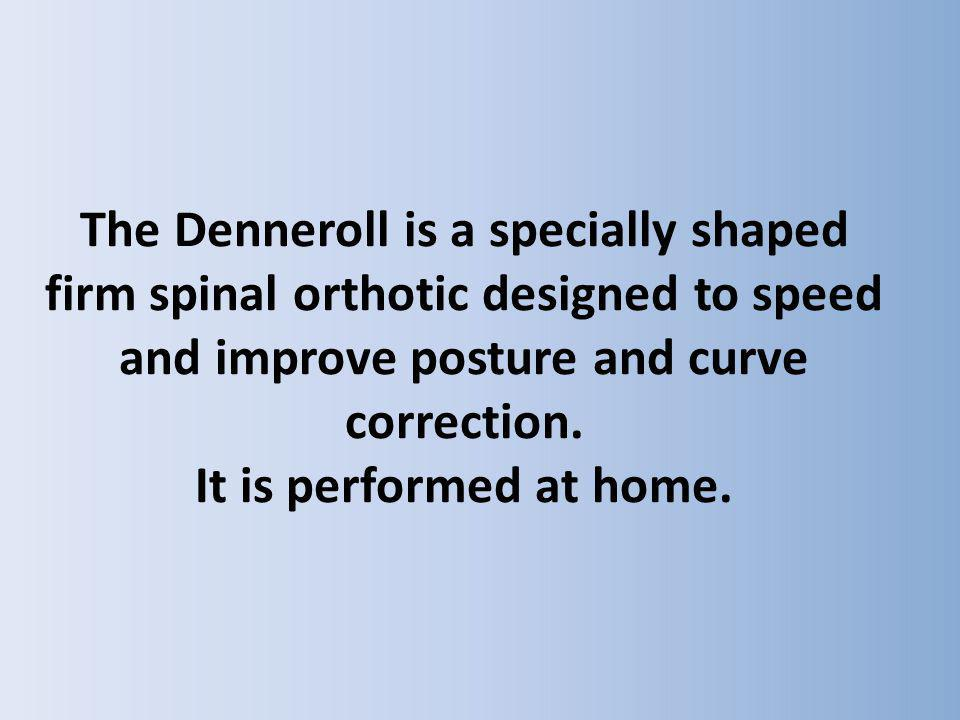 The Denneroll is a specially shaped firm spinal orthotic designed to speed and improve posture and curve correction.