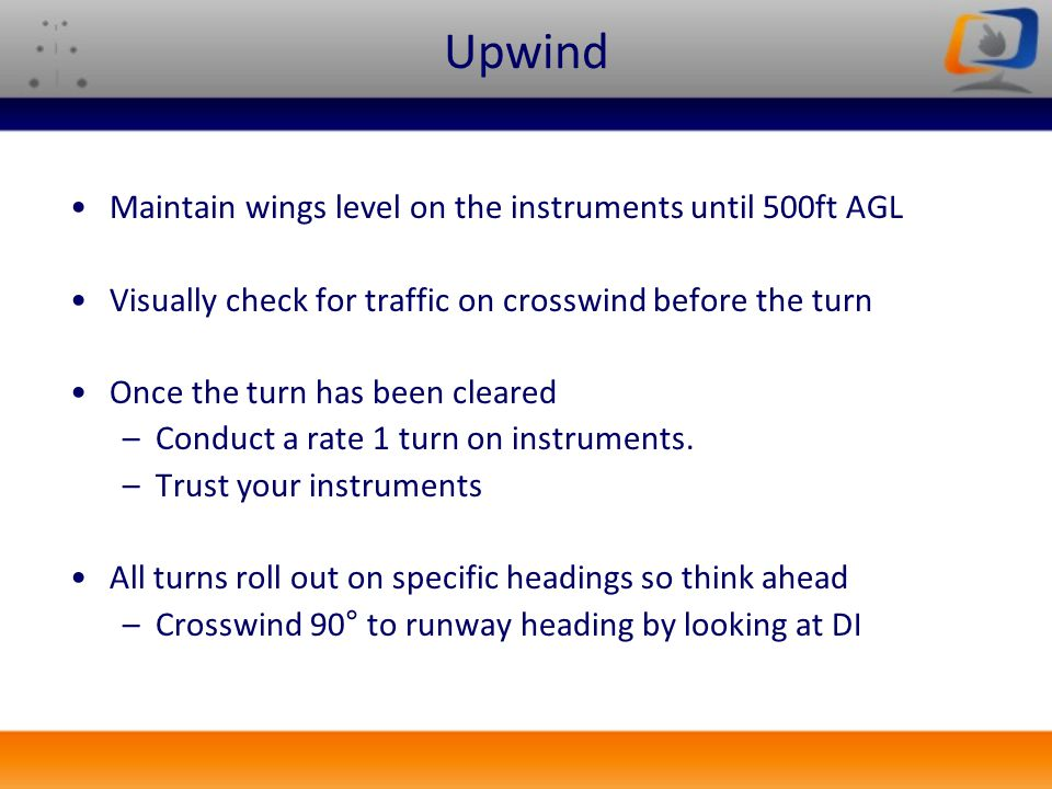 Upwind Maintain wings level on the instruments until 500ft AGL