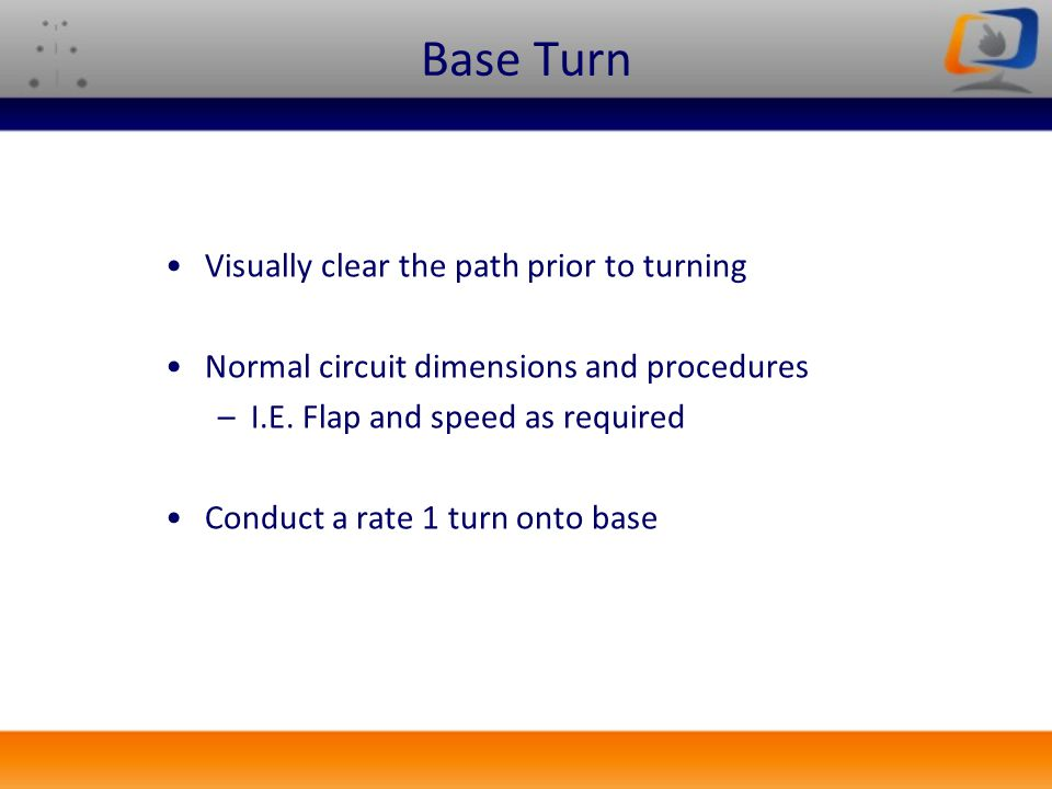 Base Turn Visually clear the path prior to turning
