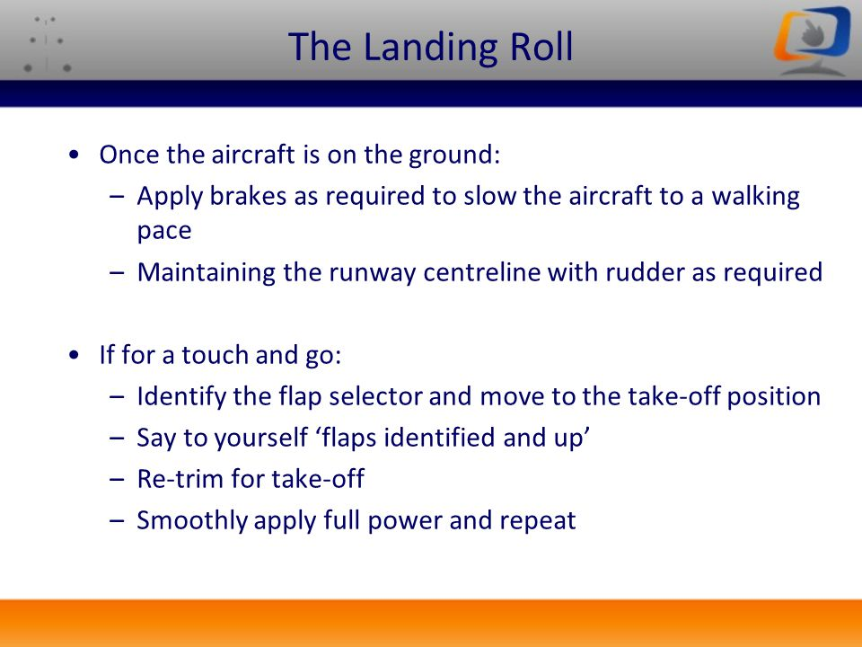 The Landing Roll Once the aircraft is on the ground:
