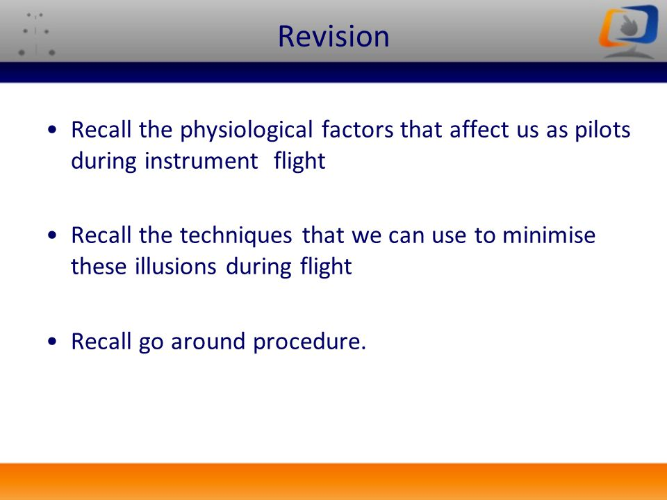Revision Recall the physiological factors that affect us as pilots during instrument flight.