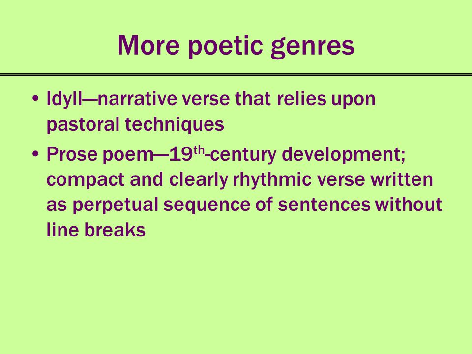 More poetic genres Idyll—narrative verse that relies upon pastoral techniques.