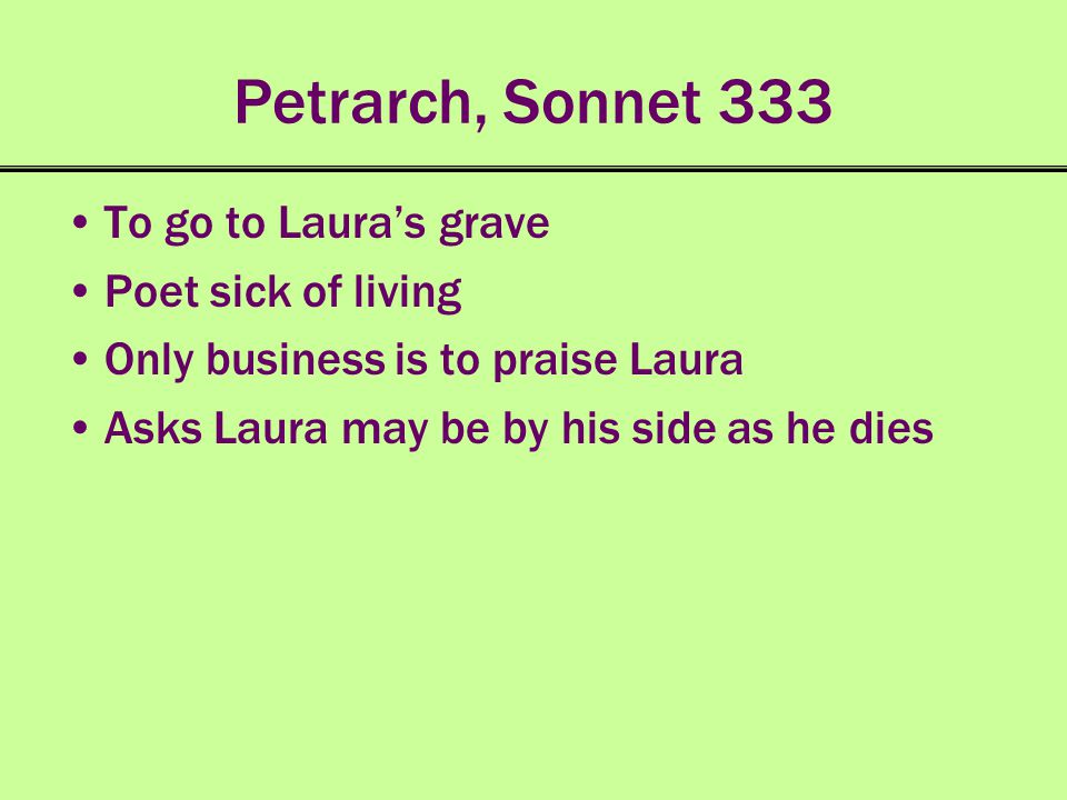 Petrarch, Sonnet 333 To go to Laura's grave Poet sick of living
