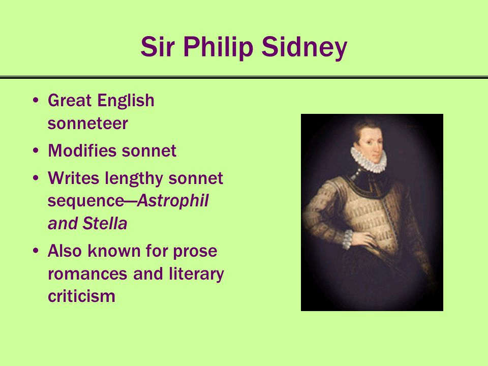 Sir Philip Sidney Great English sonneteer Modifies sonnet