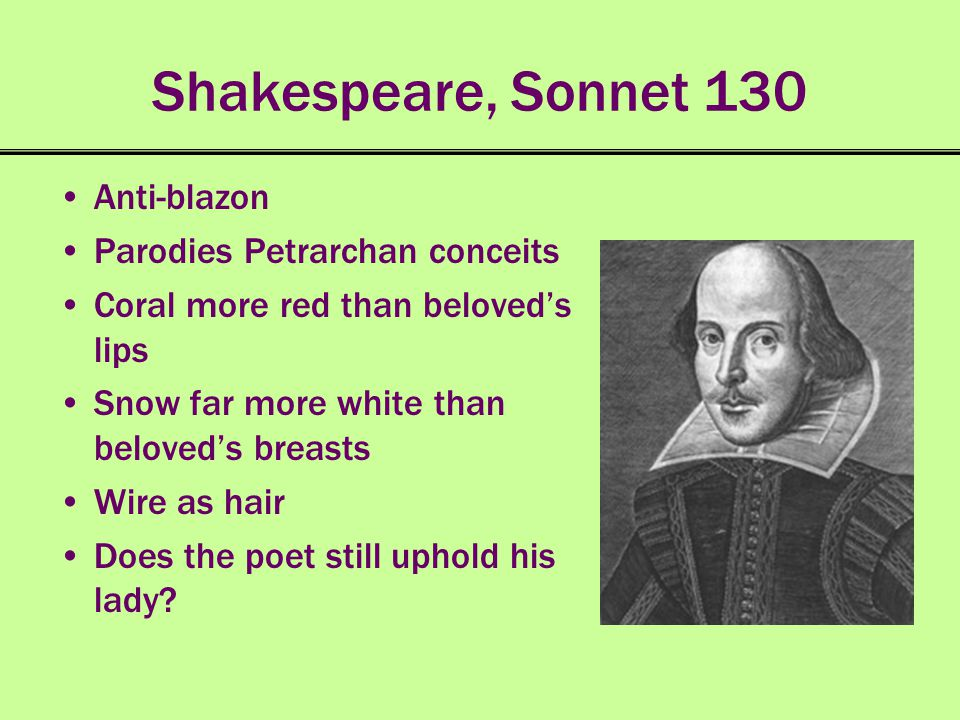 Shakespeare, Sonnet 130 Anti-blazon Parodies Petrarchan conceits
