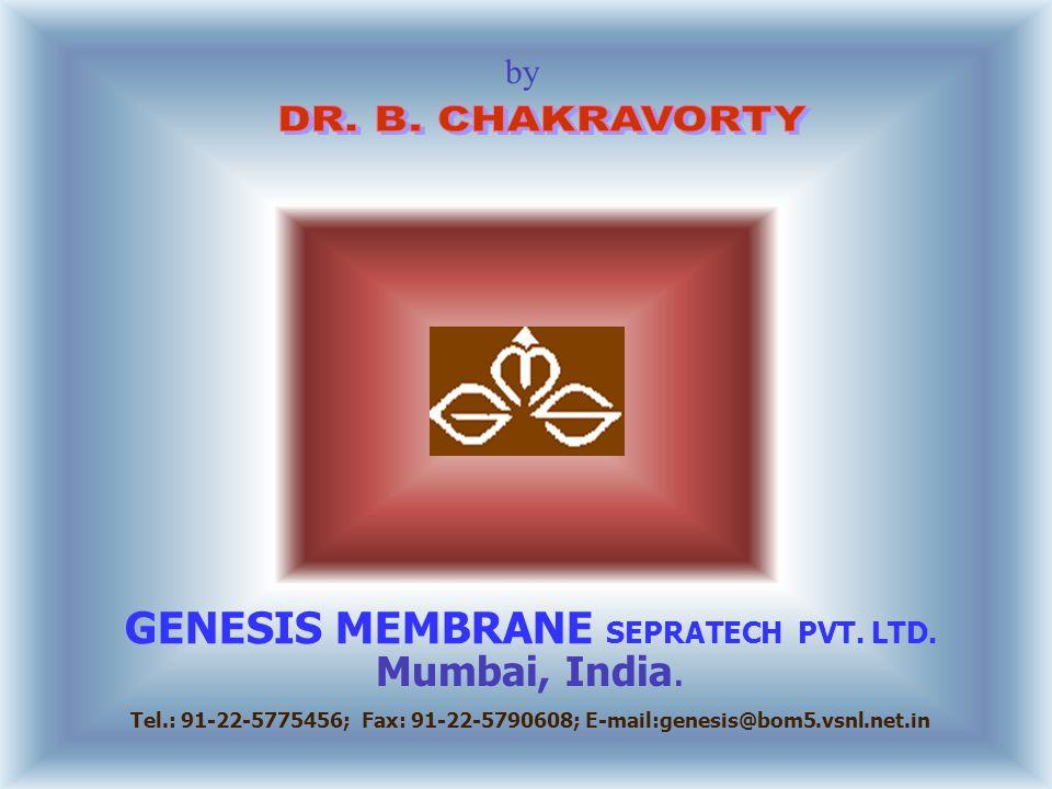 DR. B. CHAKRAVORTY GENESIS MEMBRANE SEPRATECH PVT. LTD. Mumbai, India.