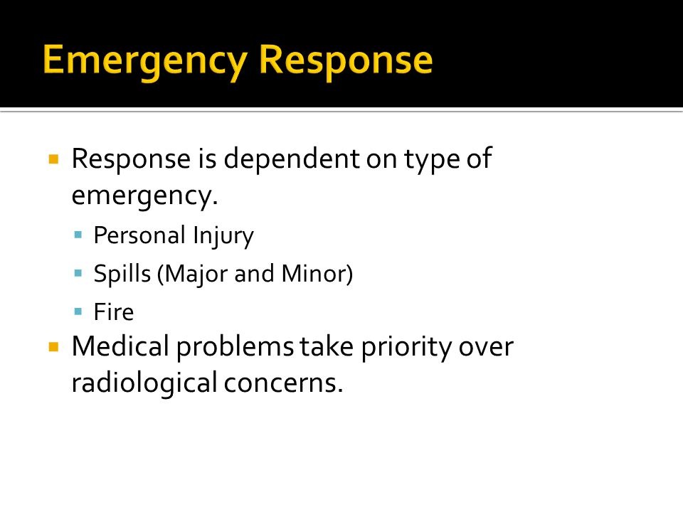 Emergency Response Response is dependent on type of emergency.