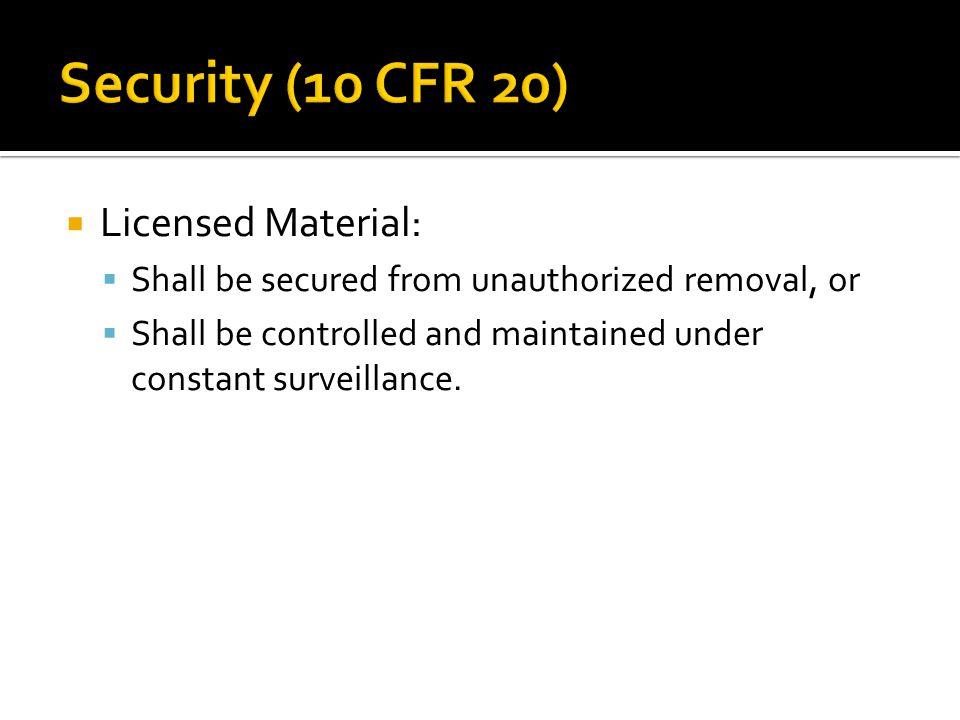 Security (10 CFR 20) Licensed Material: