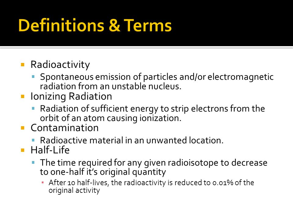 Definitions & Terms Radioactivity Ionizing Radiation Contamination
