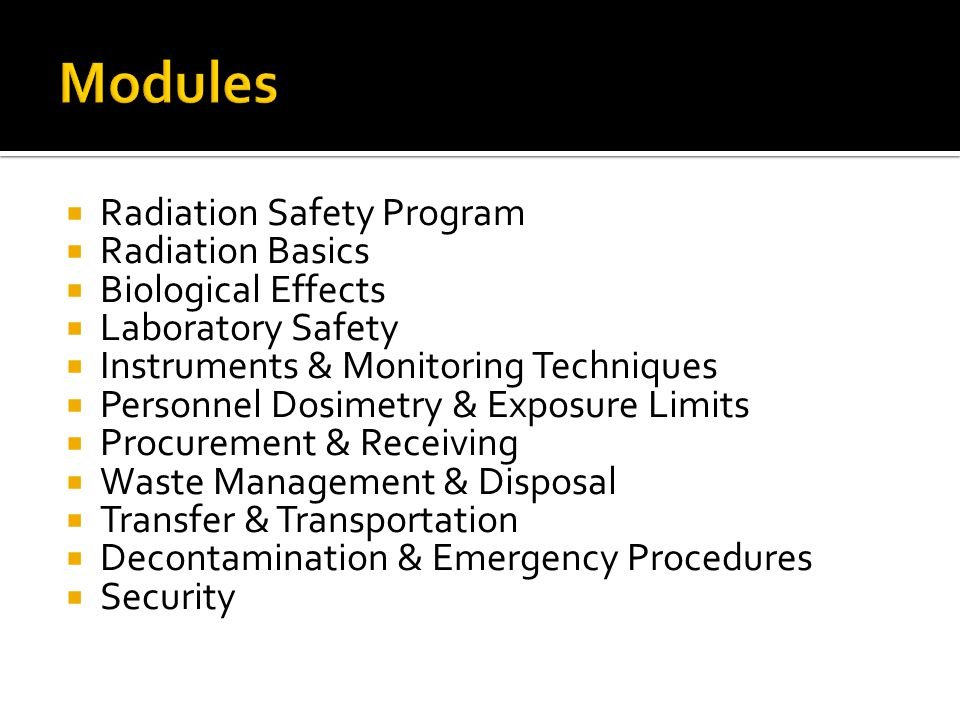 Modules Radiation Safety Program Radiation Basics Biological Effects