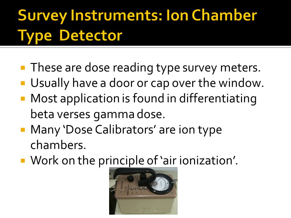 Survey Instruments: Ion Chamber Type Detector