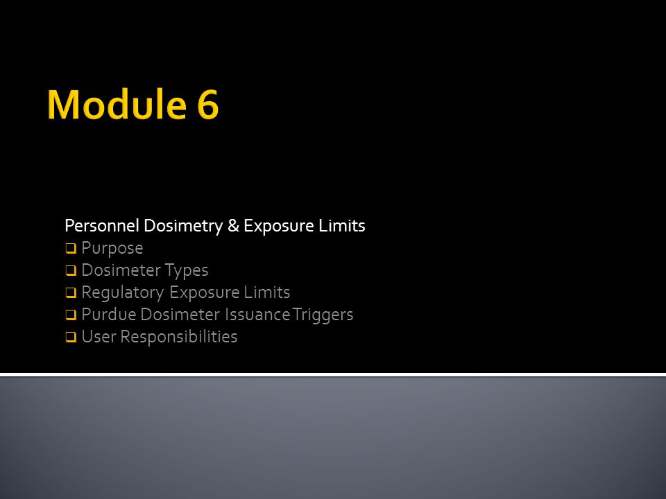 Module 6 Personnel Dosimetry & Exposure Limits Purpose Dosimeter Types